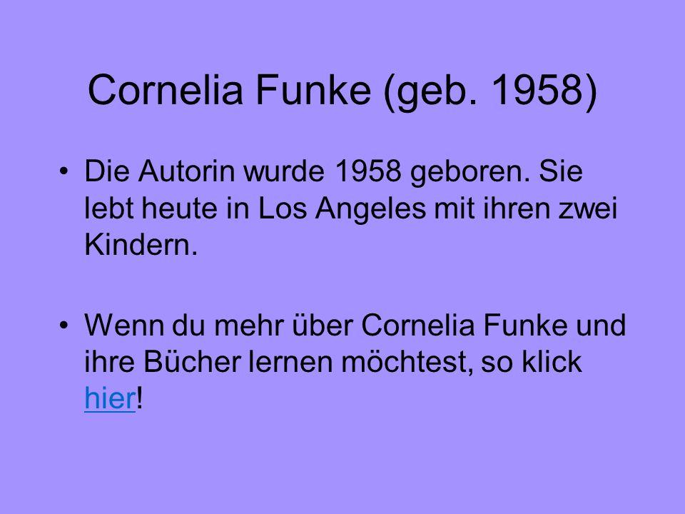 Cornelia Funke (geb. 1958) Die Autorin wurde 1958 geboren. Sie lebt heute in Los Angeles mit ihren zwei Kindern.