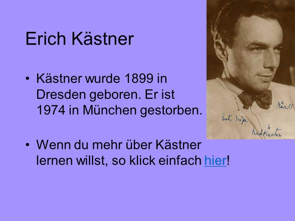 Erich Kästner Kästner wurde 1899 in Dresden geboren. Er ist 1974 in München gestorben.