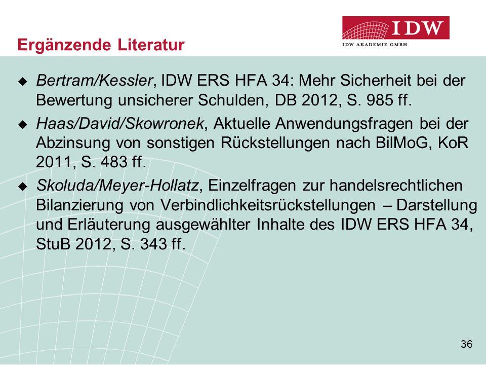 Ergänzende Literatur Bertram/Kessler, IDW ERS HFA 34: Mehr Sicherheit bei der Bewertung unsicherer Schulden, DB 2012, S. 985 ff.