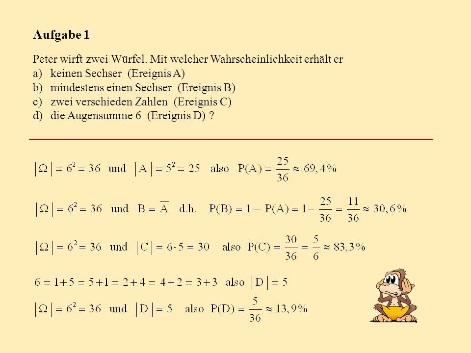 Aufgabe 1 Peter wirft zwei Würfel. Mit welcher Wahrscheinlichkeit erhält er. keinen Sechser (Ereignis A)