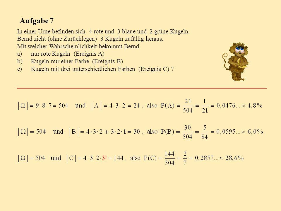 Aufgabe 7 In einer Urne befinden sich 4 rote und 3 blaue und 2 grüne Kugeln. Bernd zieht (ohne Zurücklegen) 3 Kugeln zufällig heraus.