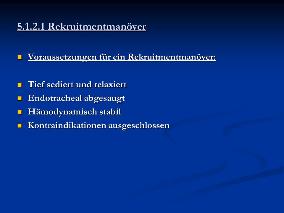 5.1.2.1 Rekruitmentmanöver Voraussetzungen für ein Rekruitmentmanöver: