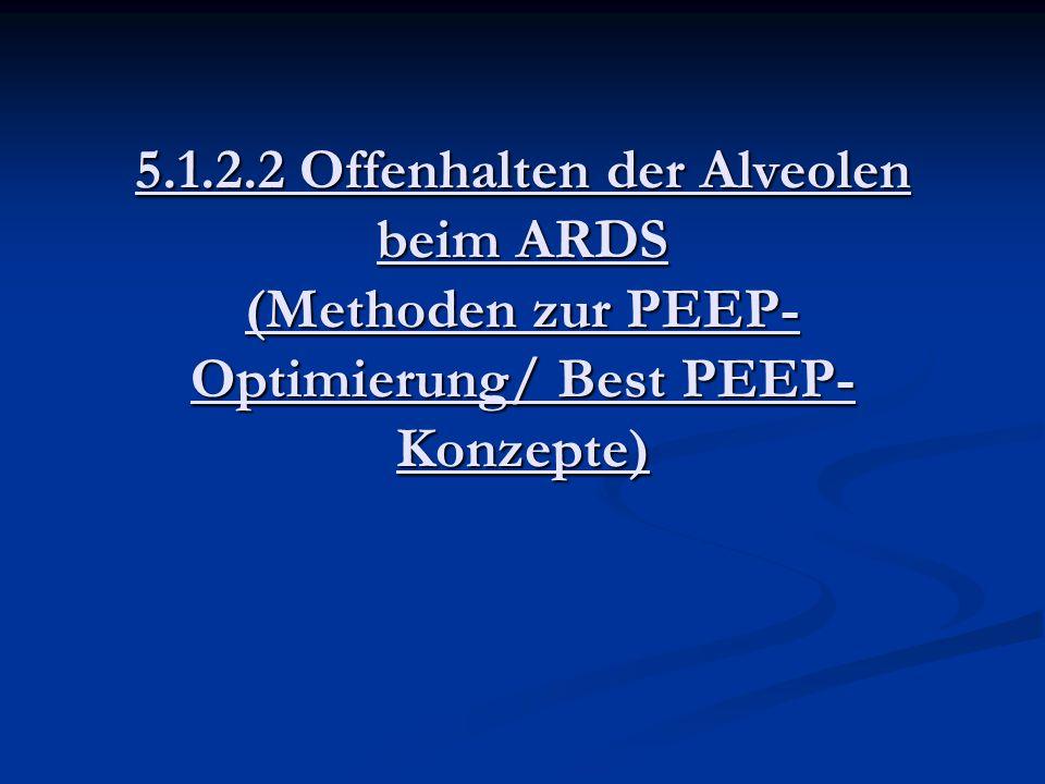 5.1.2.2 Offenhalten der Alveolen beim ARDS (Methoden zur PEEP-Optimierung/ Best PEEP-Konzepte)