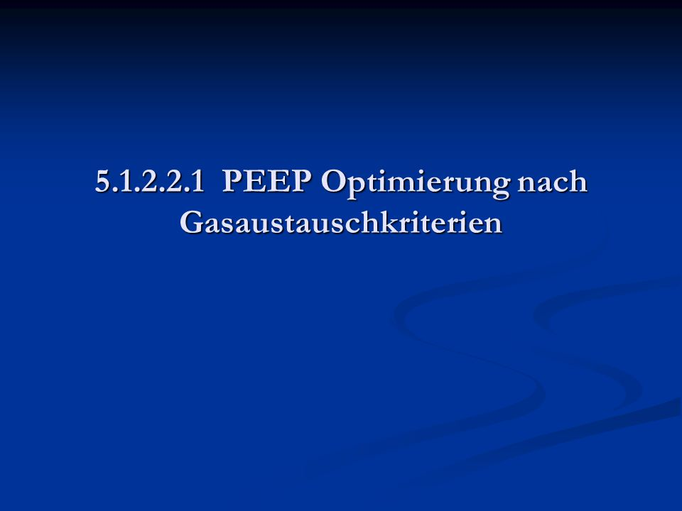 5.1.2.2.1 PEEP Optimierung nach Gasaustauschkriterien