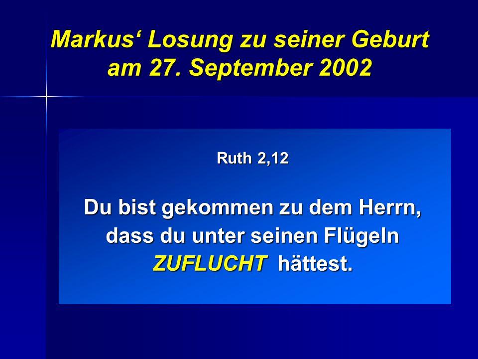 Markus' Losung zu seiner Geburt am 27. September 2002