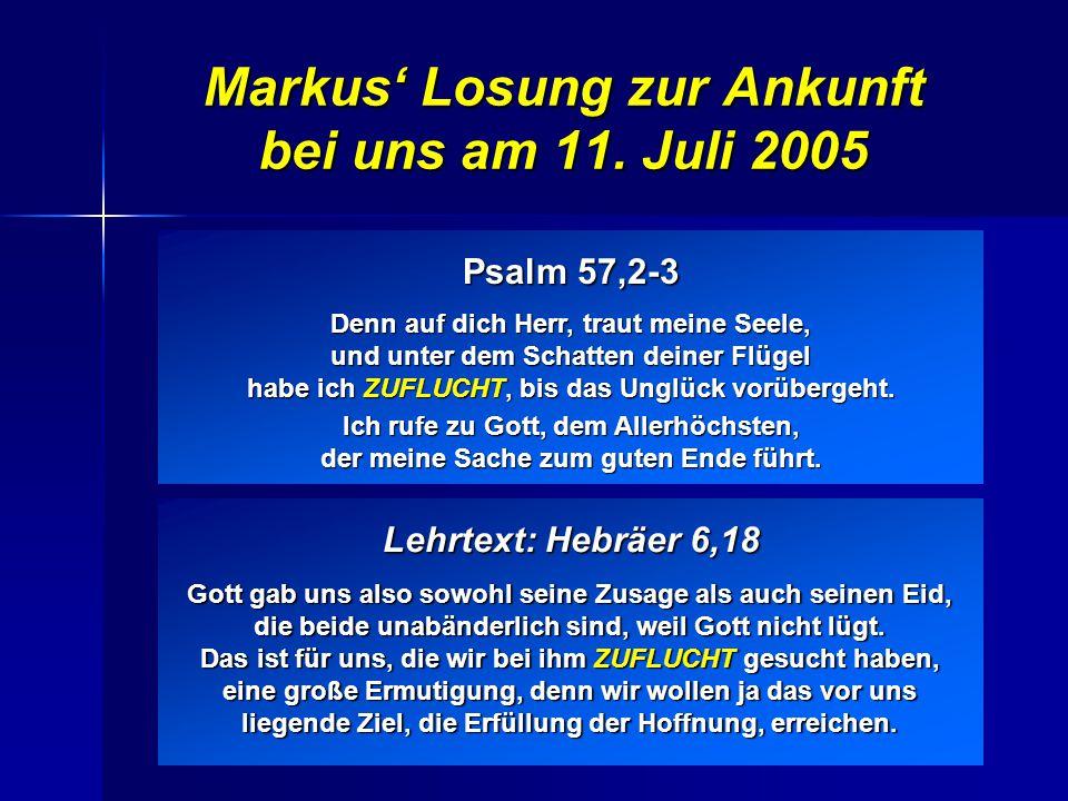 Markus' Losung zur Ankunft bei uns am 11. Juli 2005