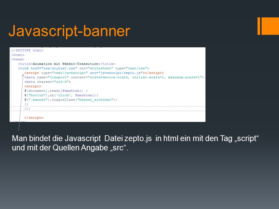 """Javascript-banner Man bindet die Javascript Datei zepto.js in html ein mit den Tag """"script und mit der Quellen Angabe """"src ."""