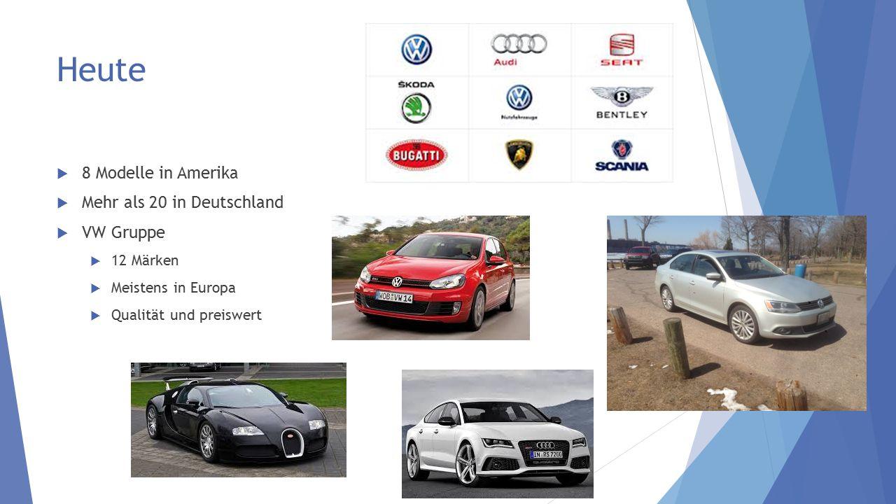 Heute 8 Modelle in Amerika Mehr als 20 in Deutschland VW Gruppe