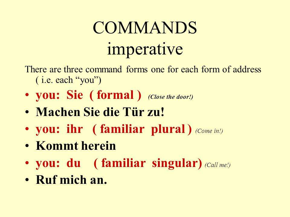 COMMANDS imperative you: Sie ( formal ) (Close the door!)