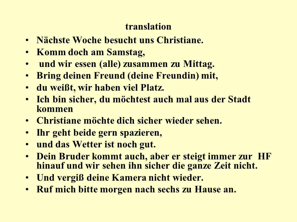 translation Nächste Woche besucht uns Christiane. Komm doch am Samstag, und wir essen (alle) zusammen zu Mittag.