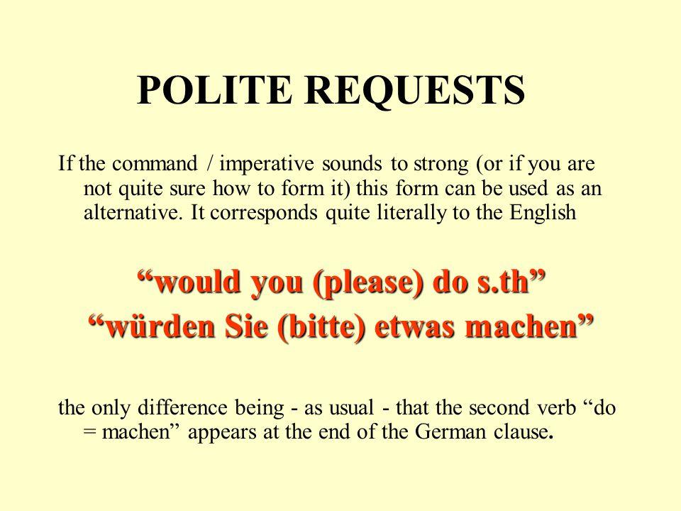would you (please) do s.th würden Sie (bitte) etwas machen