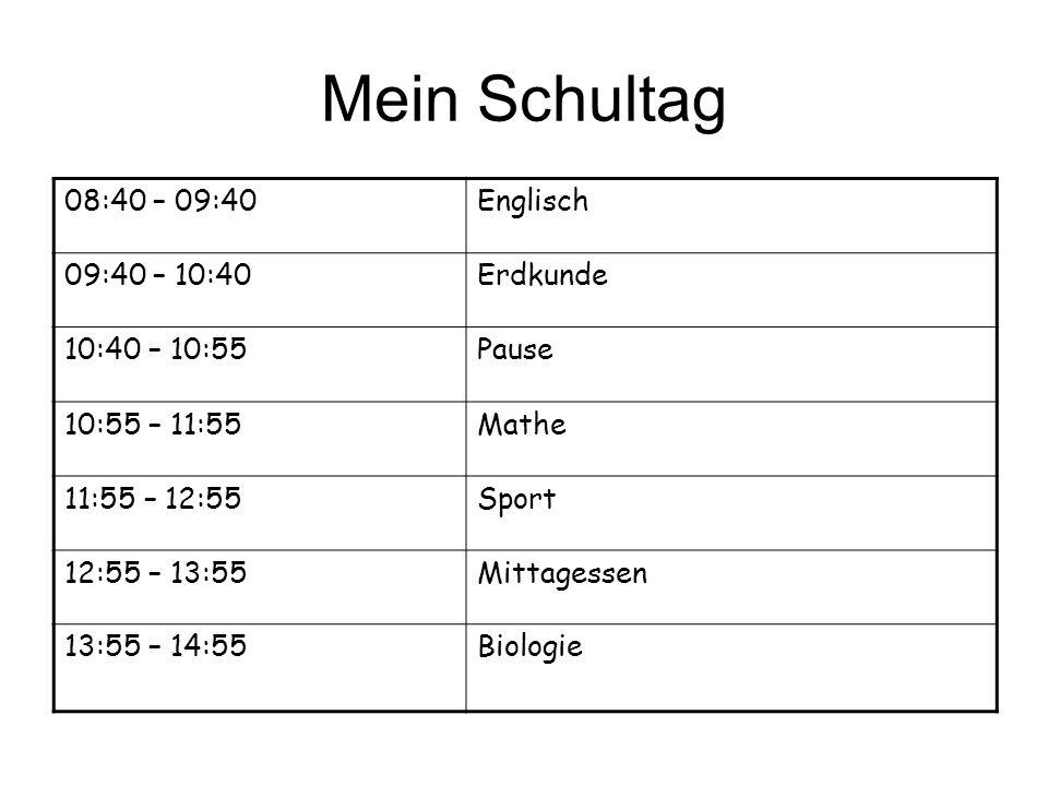 Mein Schultag 08:40 – 09:40 Englisch 09:40 – 10:40 Erdkunde