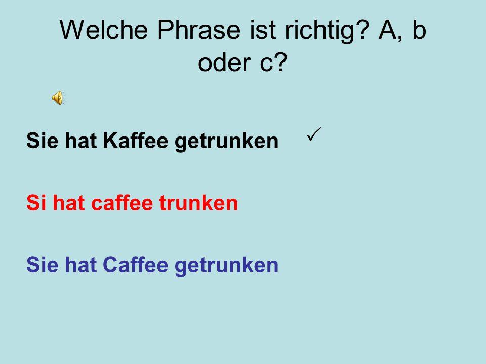 Welche Phrase ist richtig A, b oder c