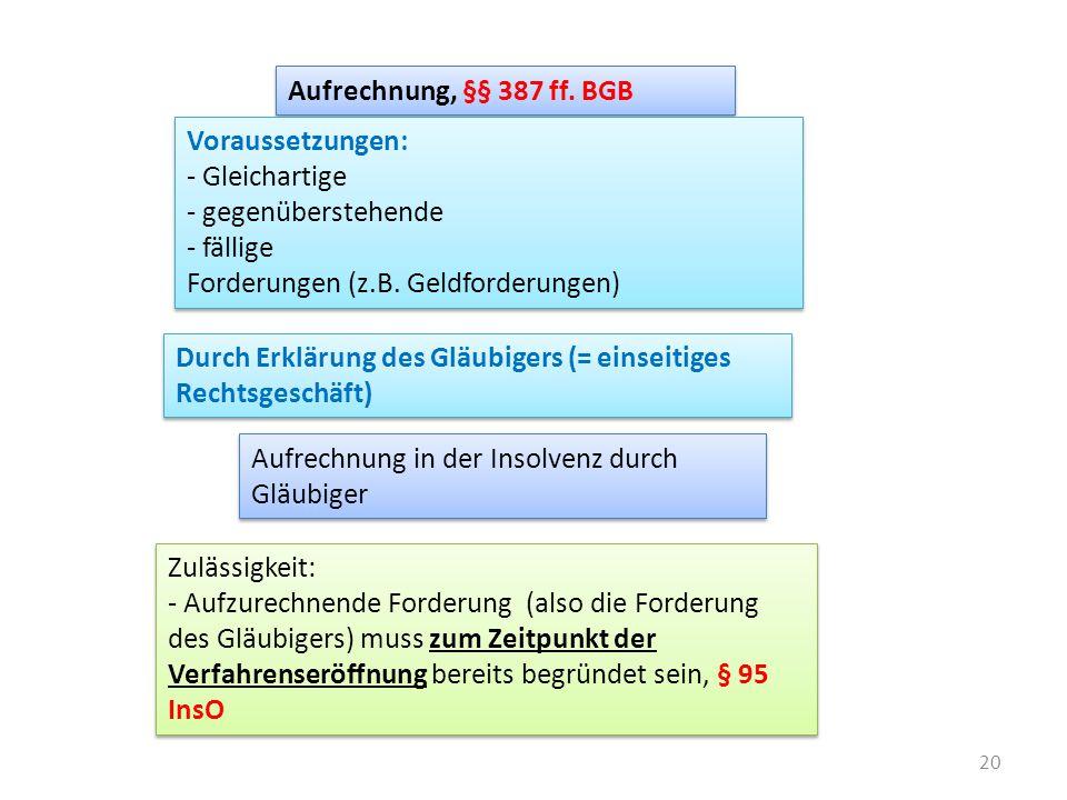 Aufrechnung, §§ 387 ff. BGB Voraussetzungen: Gleichartige. gegenüberstehende. - fällige. Forderungen (z.B. Geldforderungen)