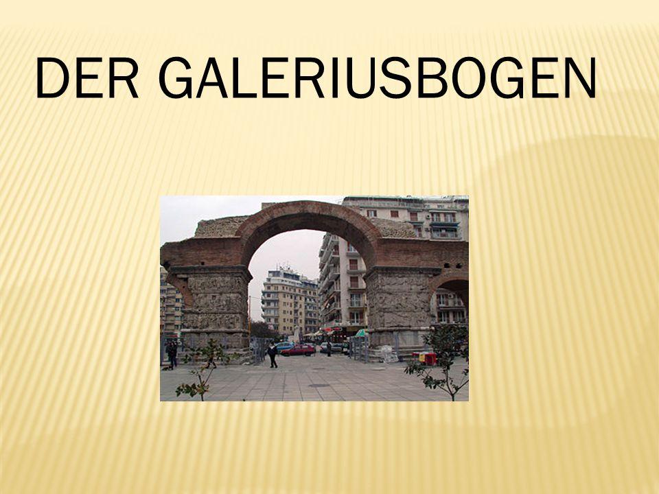 DER GALERIUSBOGEN