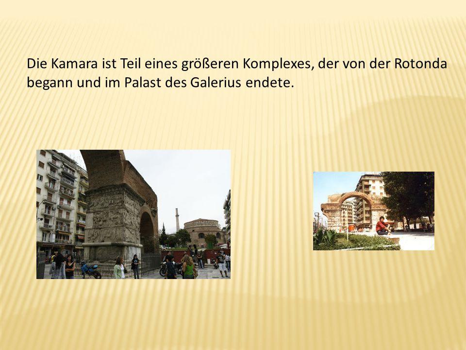 Die Kamara ist Teil eines größeren Komplexes, der von der Rotonda begann und im Palast des Galerius endete.