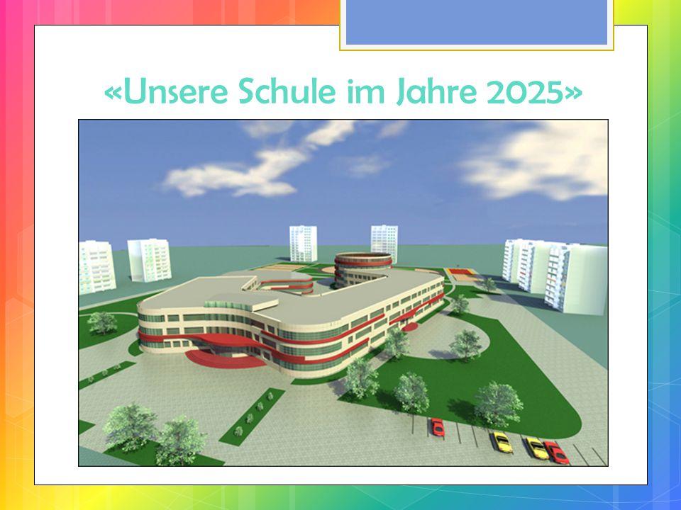 «Unsere Schule im Jahre 2025»