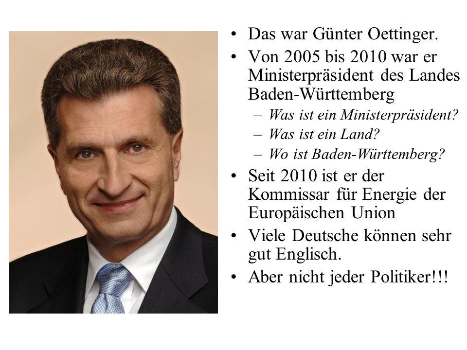 Das war Günter Oettinger.