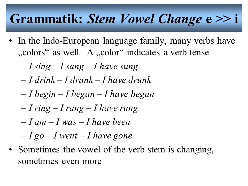 Grammatik: Stem Vowel Change e >> i