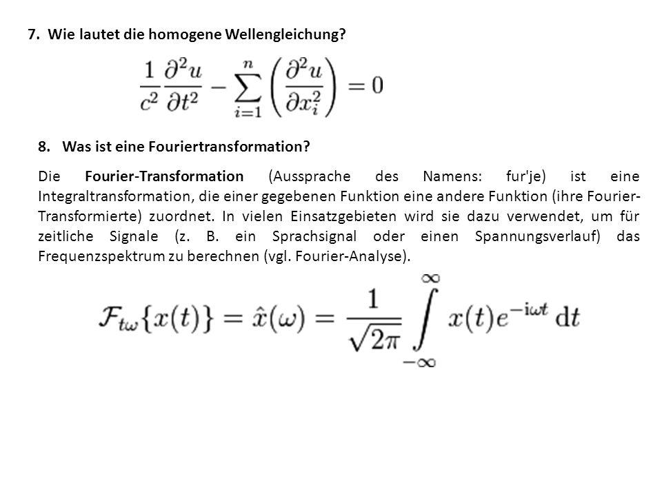 7. Wie lautet die homogene Wellengleichung