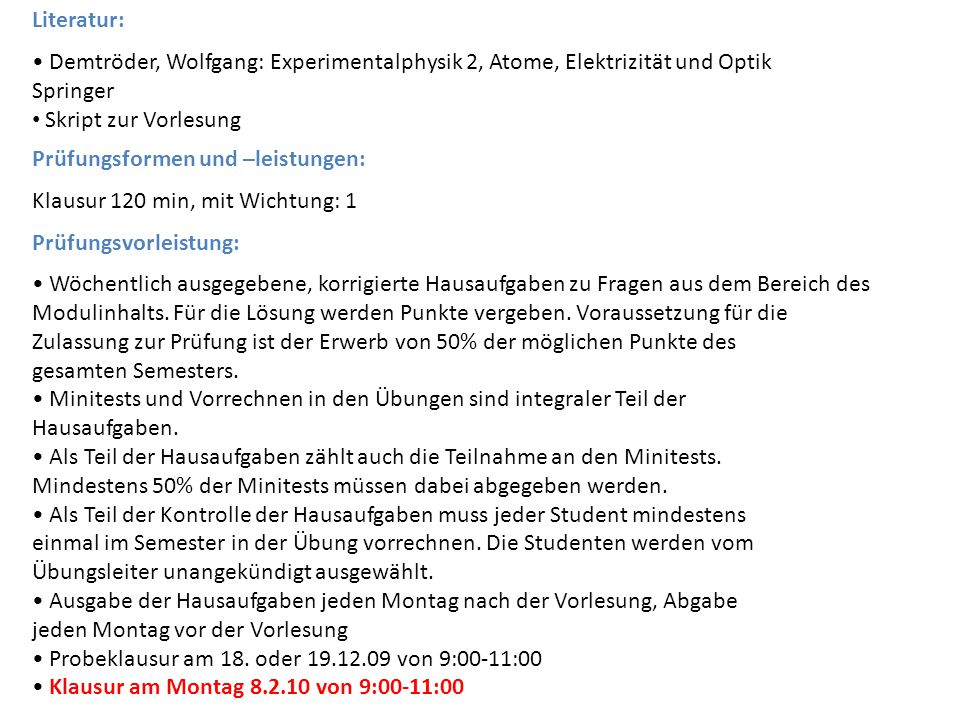 Literatur: • Demtröder, Wolfgang: Experimentalphysik 2, Atome, Elektrizität und Optik. Springer. Skript zur Vorlesung.