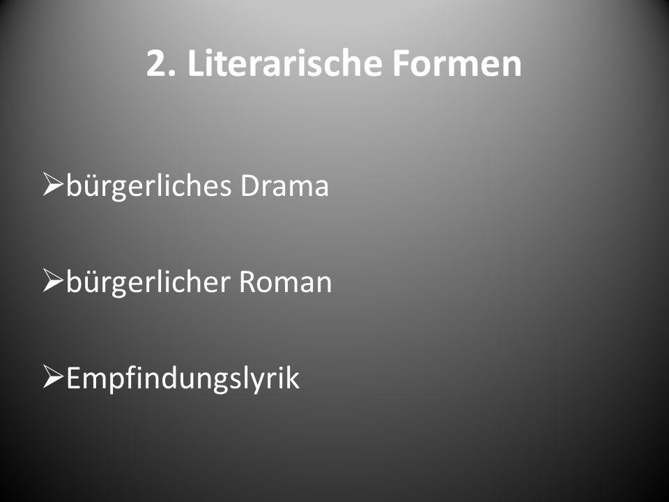 2. Literarische Formen bürgerliches Drama bürgerlicher Roman