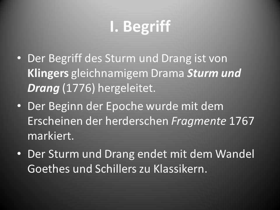 I. Begriff Der Begriff des Sturm und Drang ist von Klingers gleichnamigem Drama Sturm und Drang (1776) hergeleitet.