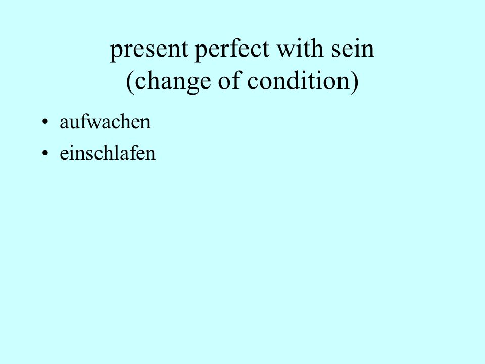 present perfect with sein (change of condition)
