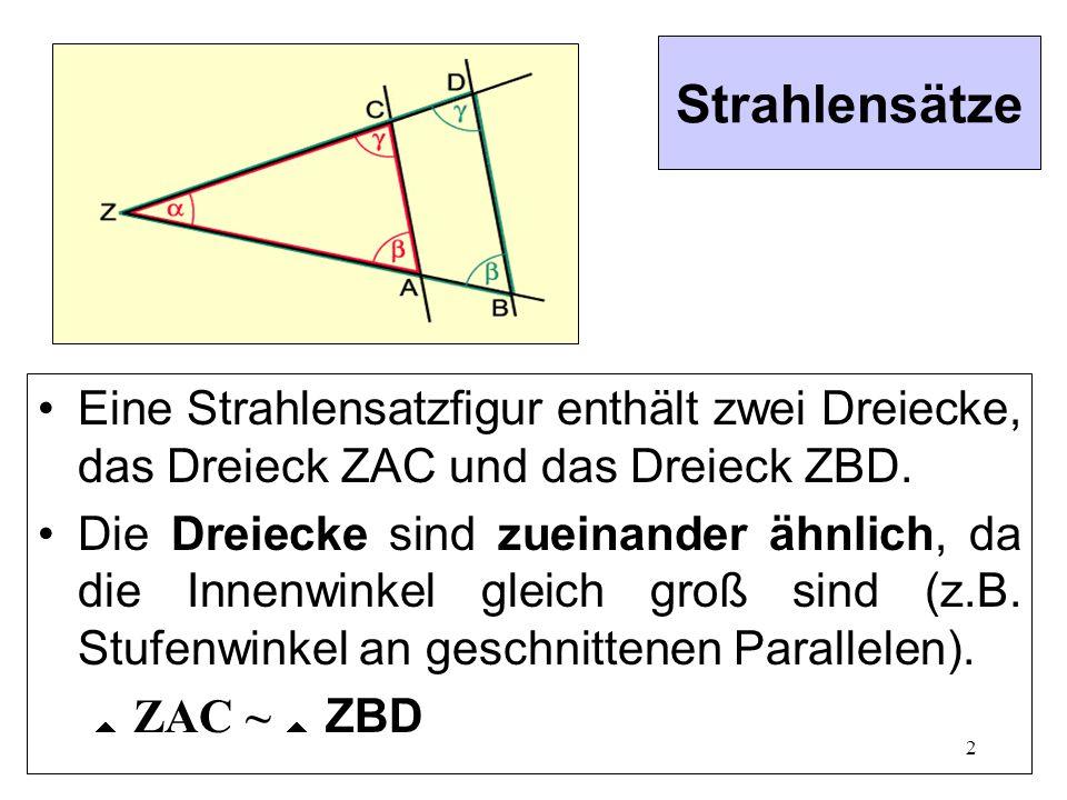 Strahlensätze Eine Strahlensatzfigur enthält zwei Dreiecke, das Dreieck ZAC und das Dreieck ZBD.