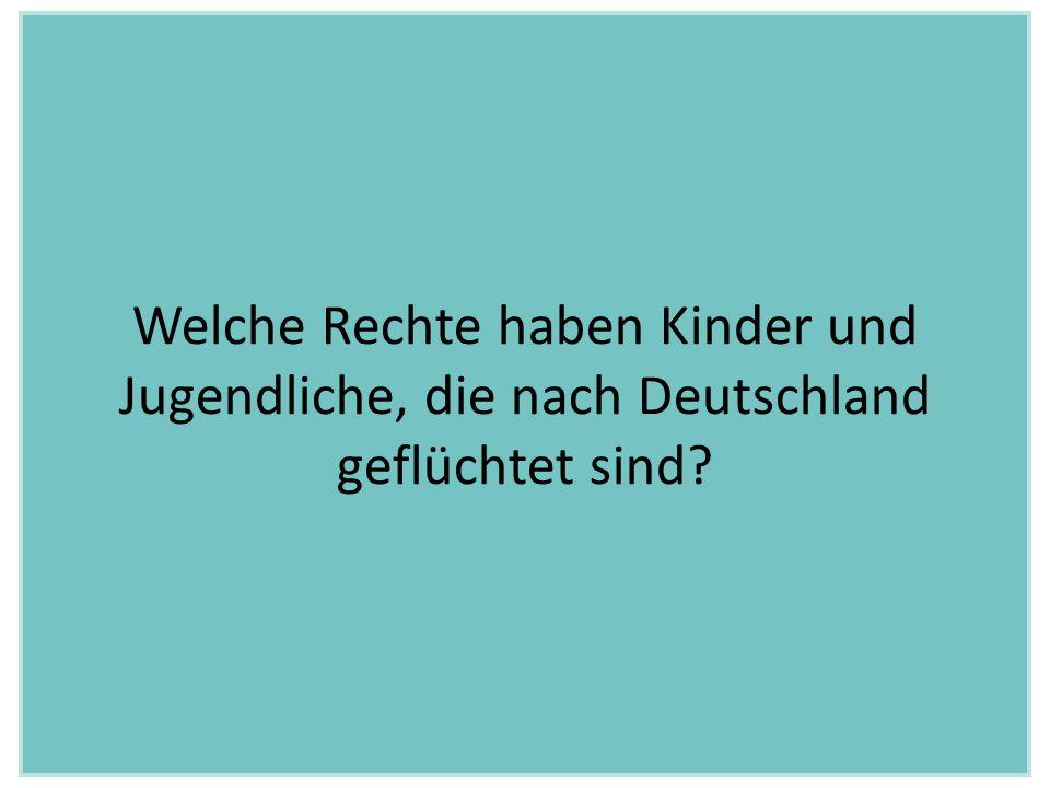 Welche Rechte haben Kinder und Jugendliche, die nach Deutschland geflüchtet sind