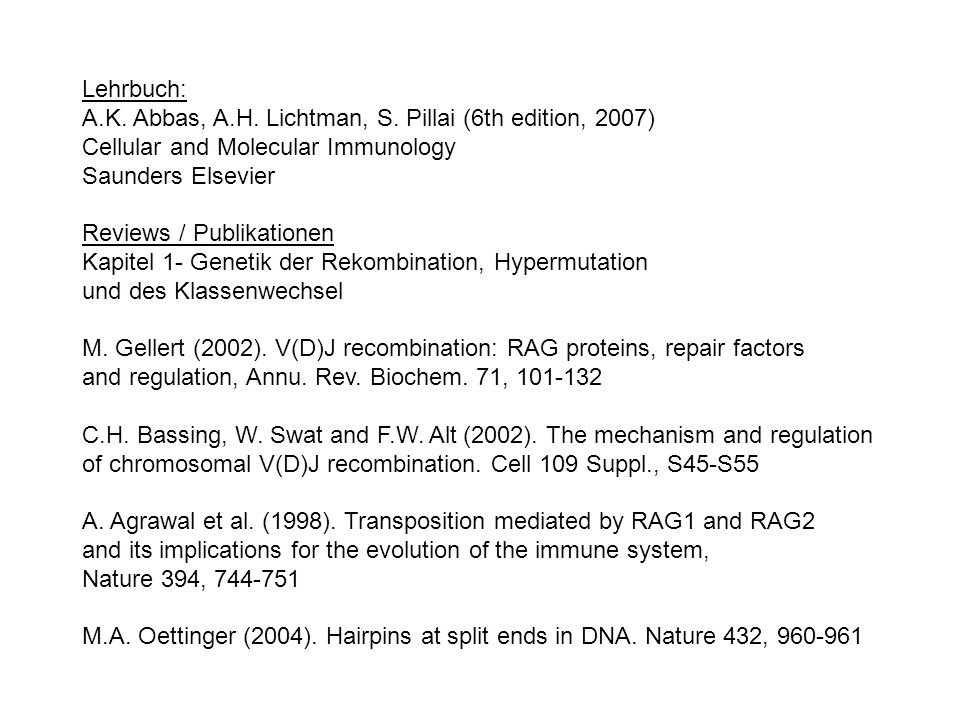 Lehrbuch: A.K. Abbas, A.H. Lichtman, S. Pillai (6th edition, 2007) Cellular and Molecular Immunology.