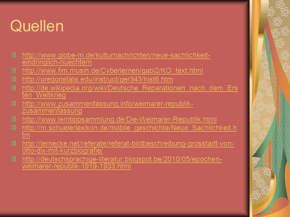 Quellen http://www.globe-m.de/kulturnachrichten/neue-sachlichkeit-eindringlich-nuechtern. http://www.fim.musin.de/Cyberlernen/gabi2/KO_text.html.