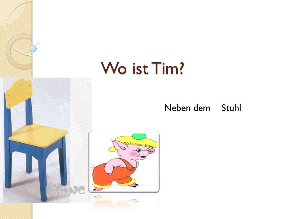 Wo ist Tim Neben dem Stuhl