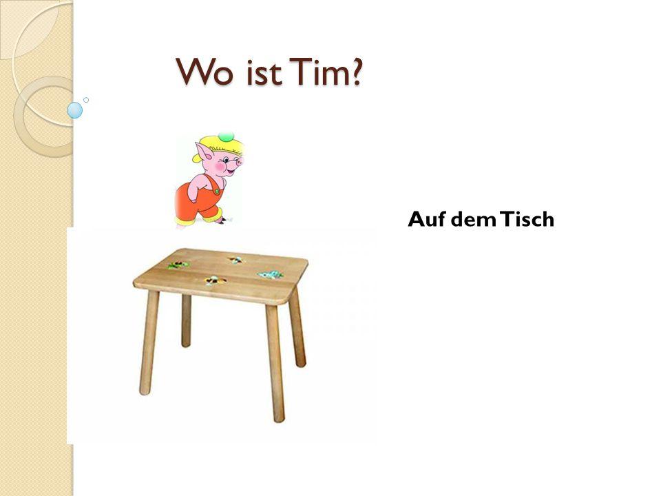Wo ist Tim Auf dem Tisch