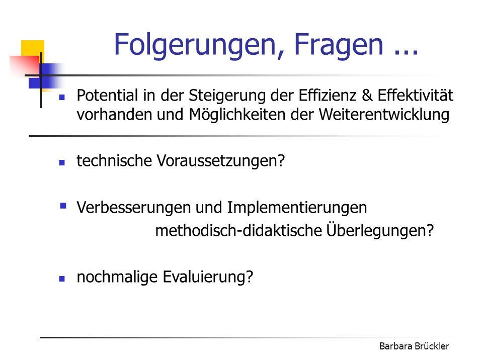 Folgerungen, Fragen ... Potential in der Steigerung der Effizienz & Effektivität vorhanden und Möglichkeiten der Weiterentwicklung.