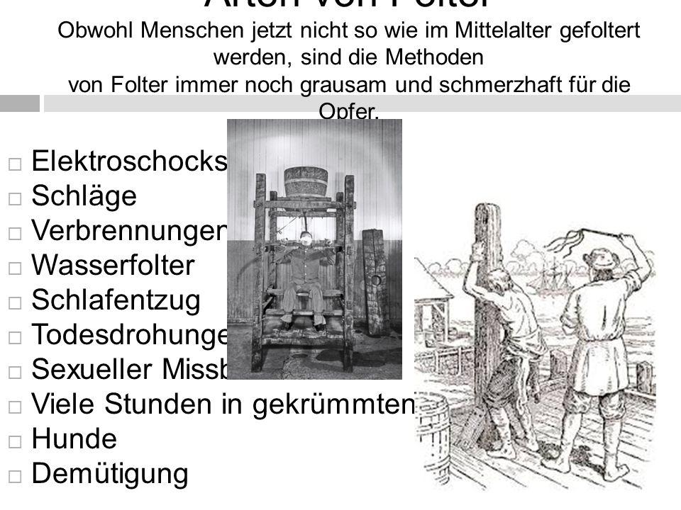 Arten von Folter Obwohl Menschen jetzt nicht so wie im Mittelalter gefoltert werden, sind die Methoden von Folter immer noch grausam und schmerzhaft für die Opfer.