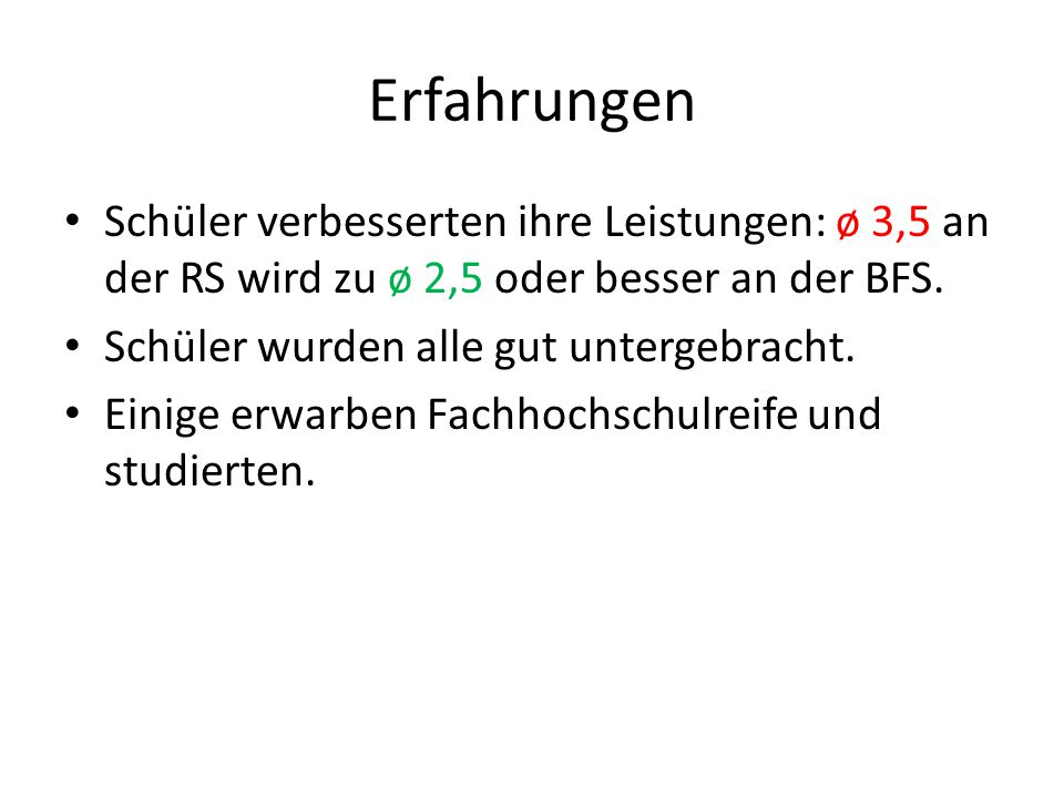 Erfahrungen Schüler verbesserten ihre Leistungen: ø 3,5 an der RS wird zu ø 2,5 oder besser an der BFS.