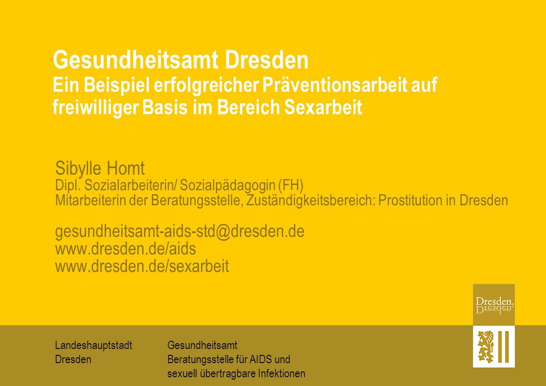 Gesundheitsamt Dresden Ein Beispiel erfolgreicher Präventionsarbeit auf freiwilliger Basis im Bereich Sexarbeit