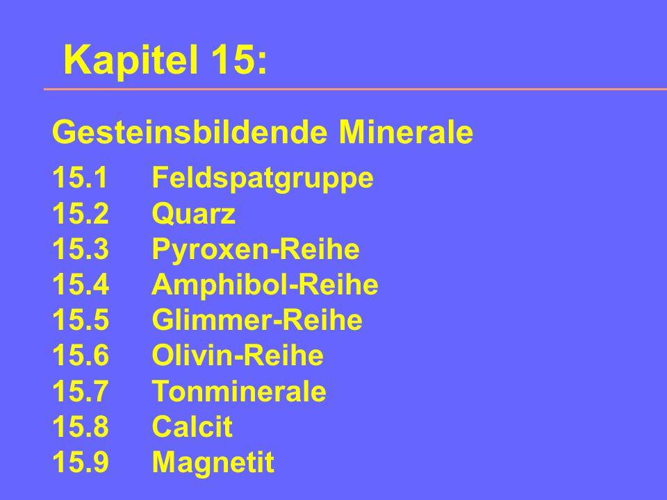 Kapitel 15: Gesteinsbildende Minerale 15.1 Feldspatgruppe 15.2 Quarz