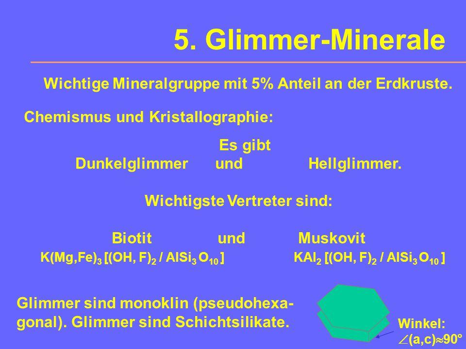 5. Glimmer-Minerale Wichtige Mineralgruppe mit 5% Anteil an der Erdkruste. Chemismus und Kristallographie: