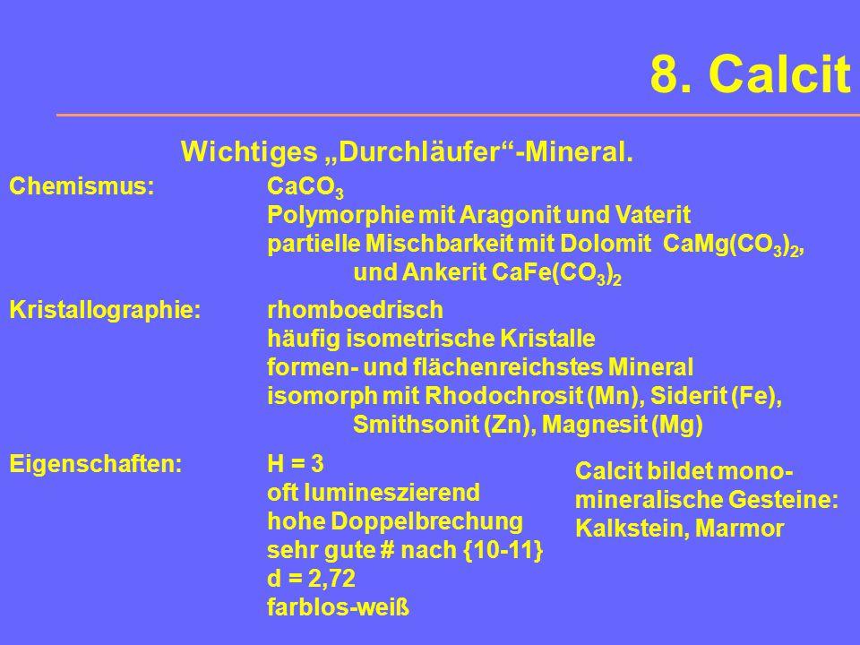 """8. Calcit Wichtiges """"Durchläufer -Mineral. Chemismus: CaCO3"""