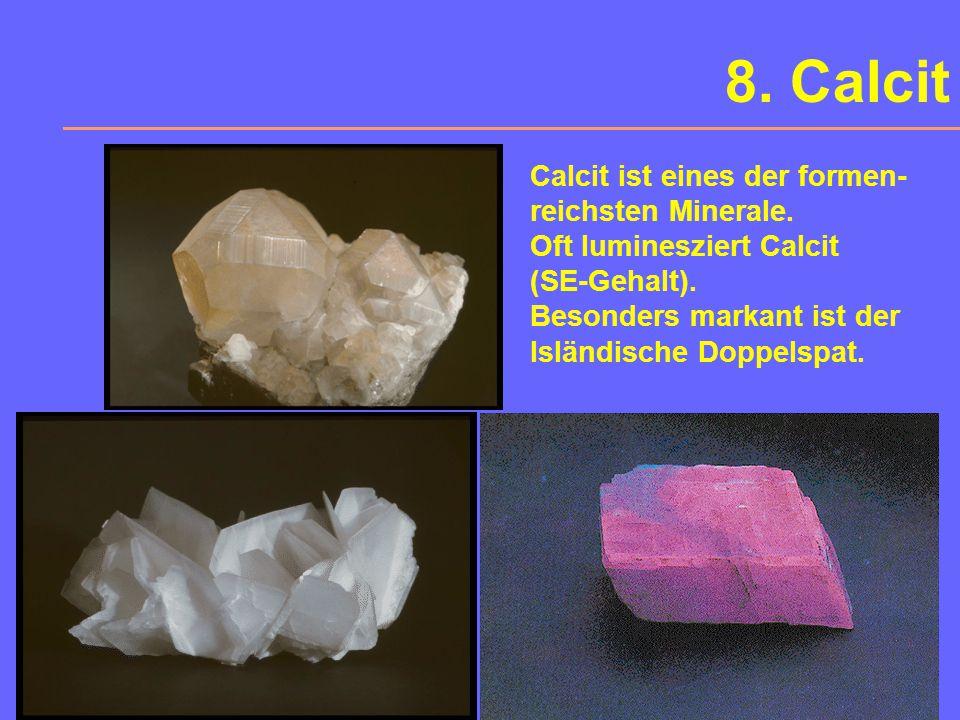 8. Calcit Calcit ist eines der formen- reichsten Minerale.