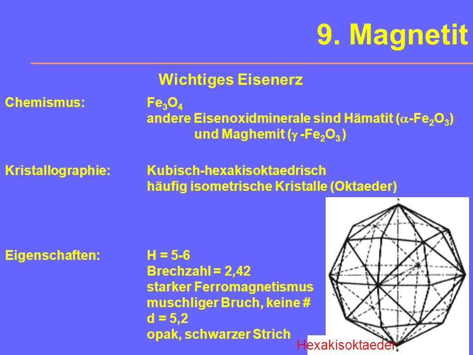 9. Magnetit Wichtiges Eisenerz Chemismus: Fe3O4
