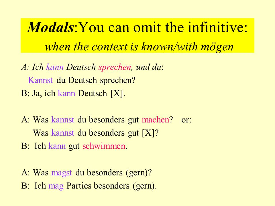Modals:You can omit the infinitive: when the context is known/with mögen