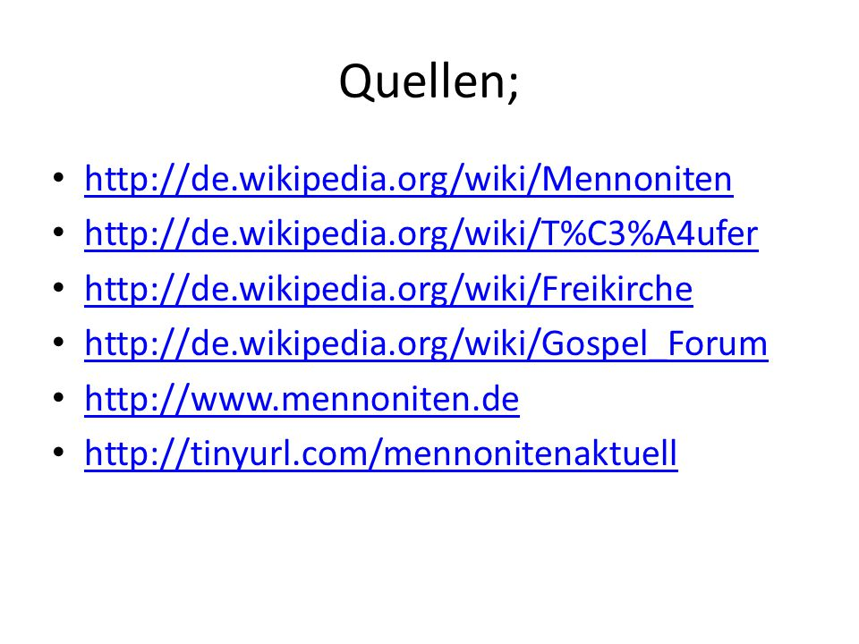 Quellen; http://de.wikipedia.org/wiki/Mennoniten