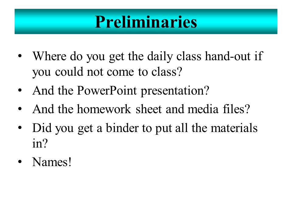 Preliminaries Where do you get the daily class hand-out if you could not come to class And the PowerPoint presentation