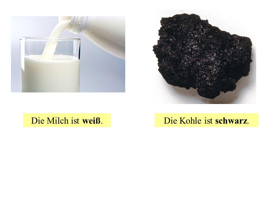 Die Milch ist weiß. Die Kohle ist schwarz.
