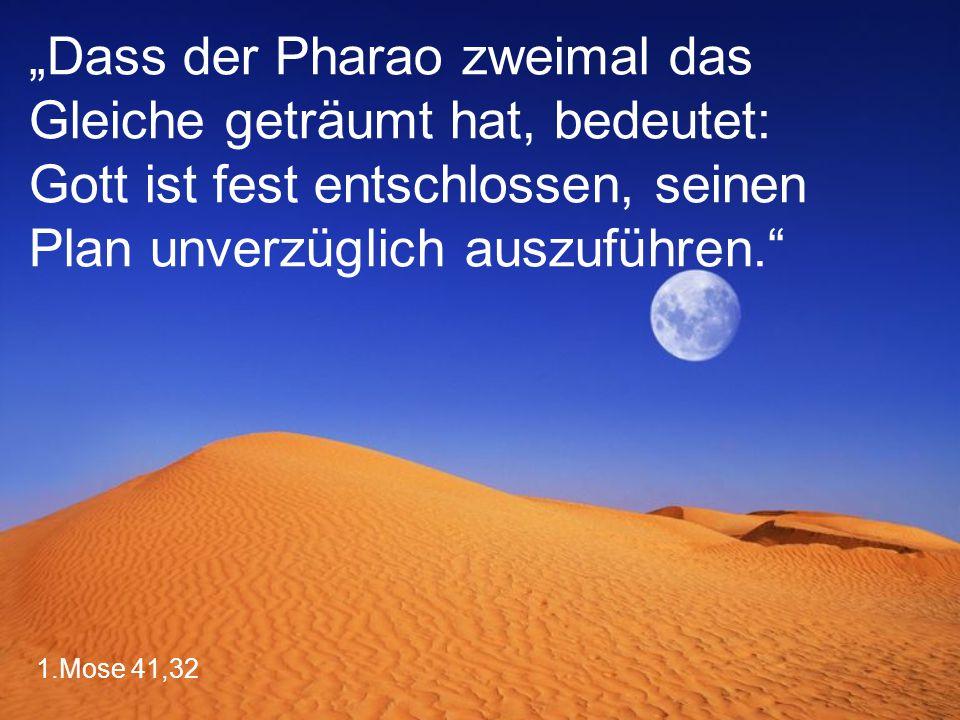 """""""Dass der Pharao zweimal das Gleiche geträumt hat, bedeutet: Gott ist fest entschlossen, seinen Plan unverzüglich auszuführen."""