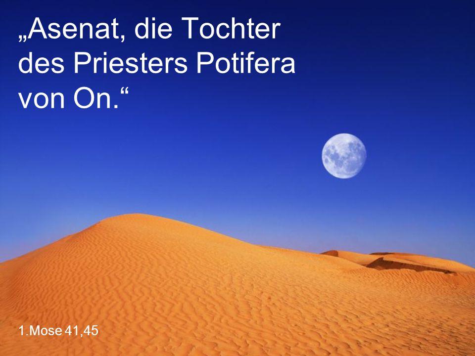 """""""Asenat, die Tochter des Priesters Potifera von On."""