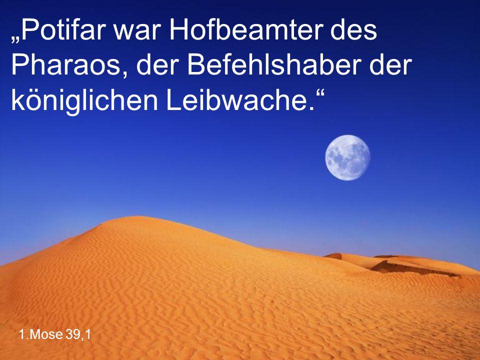 """""""Potifar war Hofbeamter des Pharaos, der Befehlshaber der königlichen Leibwache."""